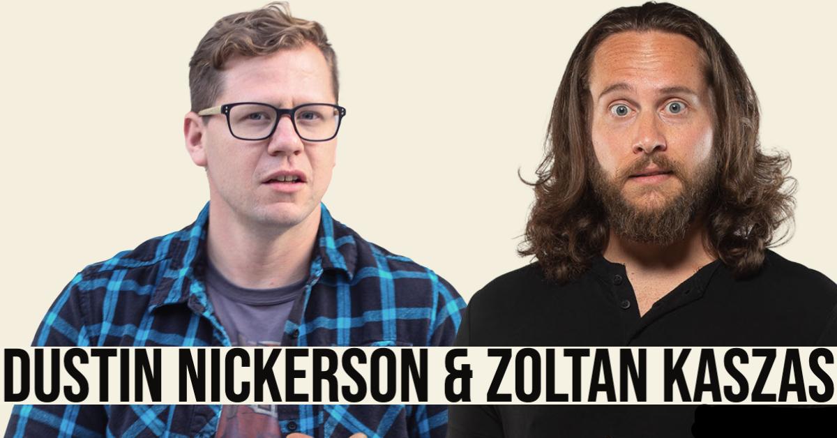 Zoltan Kaszas, Dustin Nickerson: Main Image