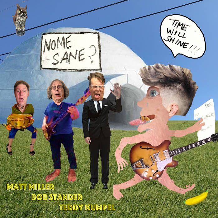 NOME SANE? with Teddy Kumpel, Matt Miller and Bob Stander: