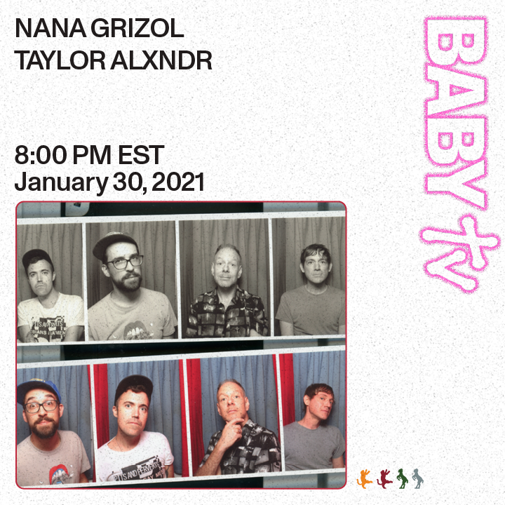 BABY TV Presents: NANA GRIZOL w/ TAYLOR ALXNDR: Main Image