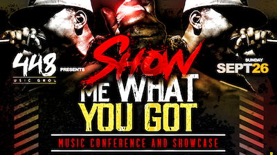 448 Music Group: Show Me What You Got Music Conference: